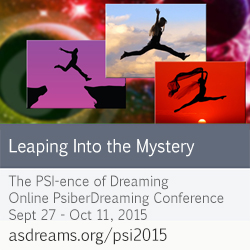 The PSI-ence of Dreaming.  Online PsiberDreaming Conference September 27-Oct 11, 2015